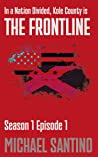 The Frontline: Season 1 - Episode 1: A character driven, small town crime serial where the FBI and Police team up against an emerging domestic terrorism threat (The Kole County Series)