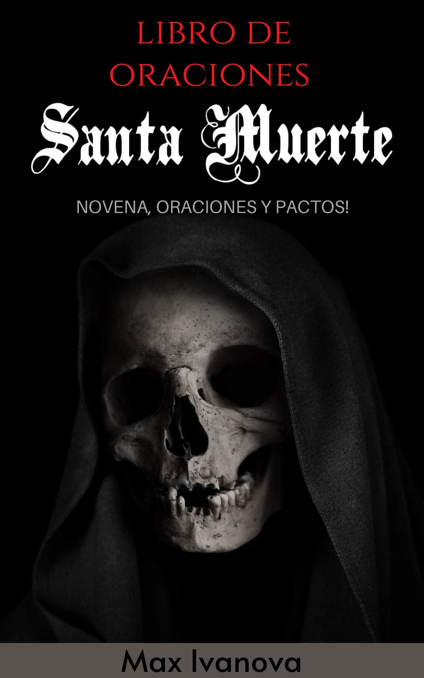 Libro De Oraciones Santa Muerte: Novena, oraciones y pactos! (Colección Metafísica nº 4) Max Ivanova