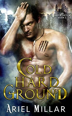Cold Hard Ground (Carpe Noctem, #1)