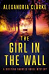 The Girl in The Wall: A Riveting Haunted House Mystery