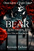 The Bear of Rosethorn Ring: A Snow White and Rose Red Story