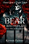 The Bear of Rosethorn Ring: A Snow White and Rose Red Story (Once Upon a Twist Tales, #4)