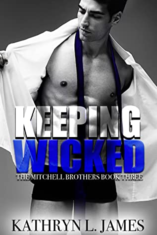Keeping Wicked (The Mitchell Brothers, #3)