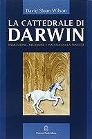 La cattedrale di Darwin. Evoluzione, religione e natura della società
