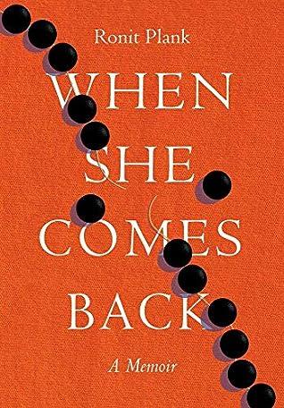 When She Comes Back : A Memoir