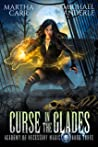 Curse In The Glades (Academy of Necessary Magic Book 3)