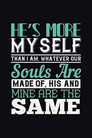 He's More Myself Than I Am Whatever Our Souls Are Made Of His And Mine Are The Same: Boyfriend Lined Journal Notebook to Write In for Notes, To Do ... Log & Journal Valentine's Day Gift Unique