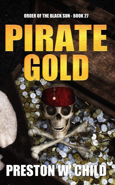 Pirate Gold (Order of the Black Sun) Preston William Child