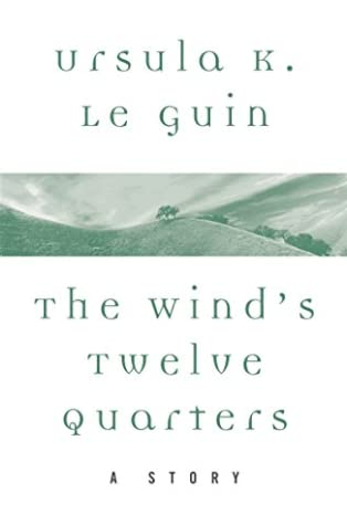 Cover of The Wind's Twelve Quarters by Ursula K. Le Guin