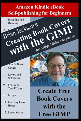 Creating Books Covers with the GIMP for Self-publishing Beginners: Create Free Book Covers with the Free GIMP