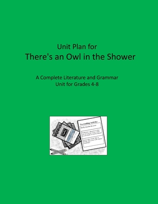 Literature Unit for There's an Owl in the Shower: Complete Literature and Grammar Activities for Grades 4-8