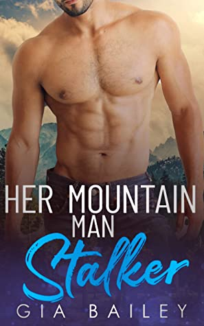 Her Mountain Man Stalker by Gia Bailey