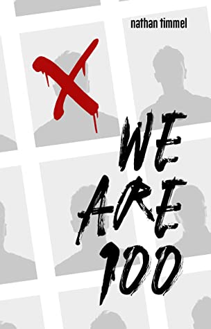 """Bookcover of a book with multiple blank photos, one of which has a bloody red X across the profile. The author's name, Nathan Timmel, is across the upper right in all lower case while a chalk like font spells out the title of the book in upper case lettering. The title sandwiches """"ARE"""" in between """"We"""" and """"100"""" totaling three lines of the title """"We Are 100"""" Cover is grey scale with the red X and all title and author font is in black."""