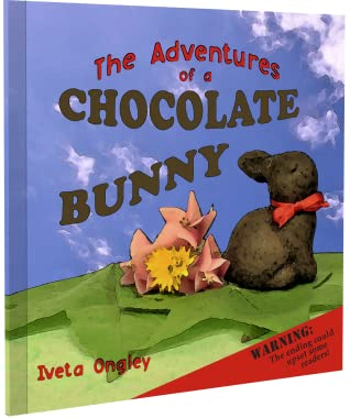 The Adventures of a Chocolate Bunny by Iveta Ongley