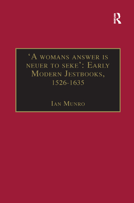'a Womans Answer Is Neuer to Seke': Early Modern Jestbooks, 1526-1635: Essential Works for the Study of Early Modern Women: Series III, Part Two, Volume 8