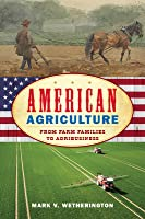 American Agriculture: From Farm Families to Agribusiness