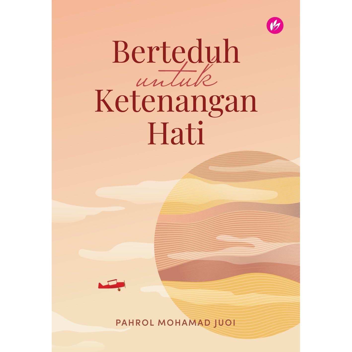 Berteduh Untuk Ketenangan Hati by Pahrol Mohamad Juoi