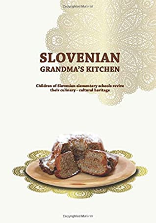Slovenian Grandma's Kitchen: Children of Slovenian elementary schools revive their culinary - cultural heritage