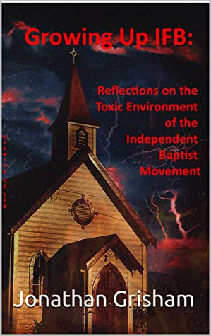 Growing Up IFB: Reflections on the Toxic Environment of the Independent Baptist Movement