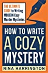 How To Write a Cozy Mystery: The Ultimate Guide to Writing Modern Cozy Murder Mysteries (Fast-Track Guides Book 10)