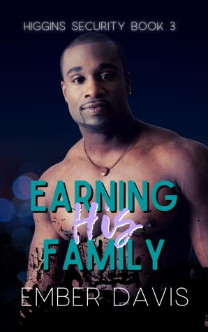 Earning His Family (Higgins Security #3)