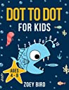 Dot to Dot for Kids: Connect the Dots Activity Book for Ages 4 - 8