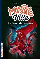 Le tueur de calamars (Monstreville, #4)