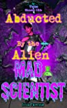 Abducted by the Alien Mad Scientist