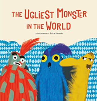The Ugliest Monster in the World by Luis Amavisca