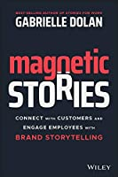 Magnetic Stories: Connect with Customers and Engage Employees with Brand Storytelling