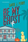 Be My Ghost (A Haunted Haven Mystery Book 1)