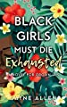 Image for Black Girls Must Die Exhausted