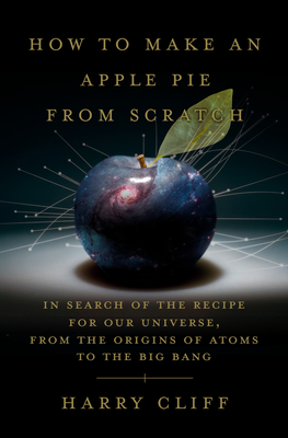 How to Make an Apple Pie from Scratch: In Search of the Recipe for Our Universe
