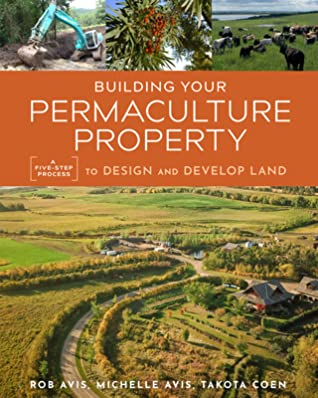 Building Your Permaculture Property: A Five-Step Process to Design and Develop Land
