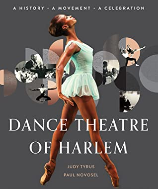 Dance Theatre of Harlem: A History, a Movement, a Celebration