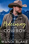 Redeeming the Cowboy: A Contemporary Christian Romance (Blackwater Ranch Book 6)
