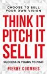 Think it. Pitch it. Sell it. by Pierre Coombes