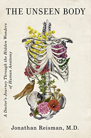 The Unseen Body: A Doctor's Journey Through the Hidden Wonders of Human Anatomy