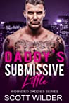 Daddy's Submissive Little: An Age Play, DDlg, Instalove, Standalone, Romance (Wounded Daddies series Book 2)