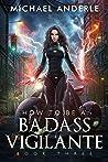 How To Be A Badass Vigilante: Book Three
