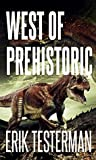 West Of Prehistoric by Erik Testerman