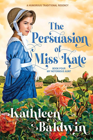 The Persuasion of Miss Kate: A Humorous Traditional Regency Romance (My Notorious Aunt #4)
