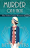 Murder On A Yacht: A Violet Carlyle Historical Mystery (The Violet Carlyle Mysteries Book 30)