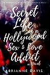 Secret Life of a Hollywood Sex & Love Addict by Brianne Davis