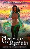 Aerisian Refrain (Beyond the Sunset Lands, #1)