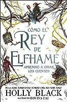 Cómo el rey de Elfhame aprendió a odiar los cuentos (Los habitantes del aire, #3.5)