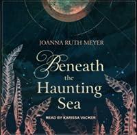 Beneath the Haunting Sea (Beneath the Haunting Sea, #1)