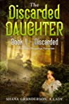 The Discarded Daughter Book 1 - Discarded: A Pride & Prejudice Variation