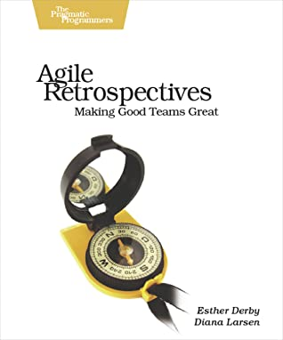 Agile Retrospectives by Esther Derby