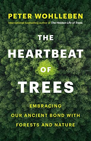 The Heartbeat of Trees by Peter Wohlleben